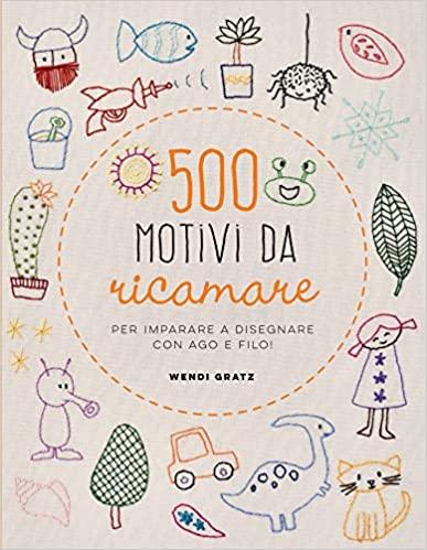 500 motivi da ricamare per imparare a disegnare con ago e filo